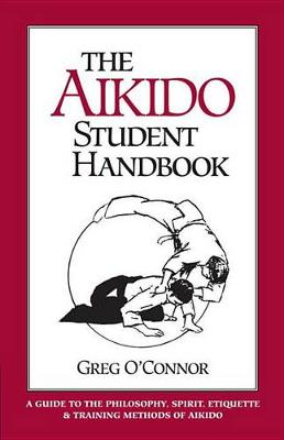 Aikido Student Handbook: A Guide to the Philosophy (Cover Image)