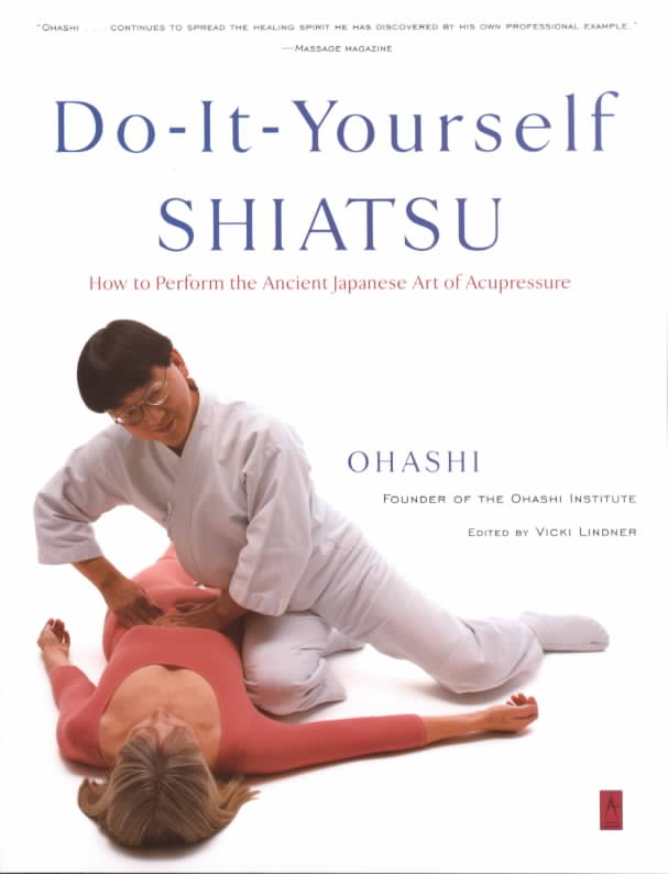 Do-It-Yourself Shiatsu: How to Perform the Ancient (Do-It-Yourself Shiatsu: How to Perform the Ancient Japanese Art of Acupressure)
