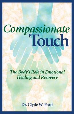 Compassionate Touch: The Body''s Role in Emotional  (Cover Image)