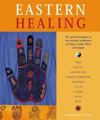 Eastern Healing: The Practical Guide to the Holist (Eastern Healing: The Practical Guide to the Holistic Traditions of China