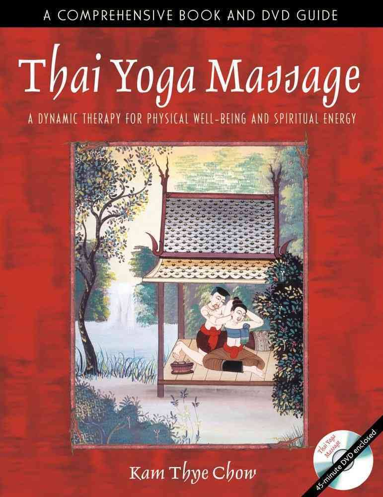 Thai Yoga Massage: A Dynamic Therapy for Physical  (Thai Yoga Massage: A Dynamic Therapy for Physical Well-Being & Spiritual Energy)