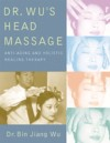 Dr. Wu''s Head Massage: Anti-Aging Holistic Healing (View larger image)