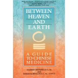 Between Heaven & Earth: A Guide to Chinese Medicin (View larger image)