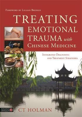 Treating Emotional Trauma with Chinese Medicine: (Treating Emotional Trauma with Chinese Medicine:)