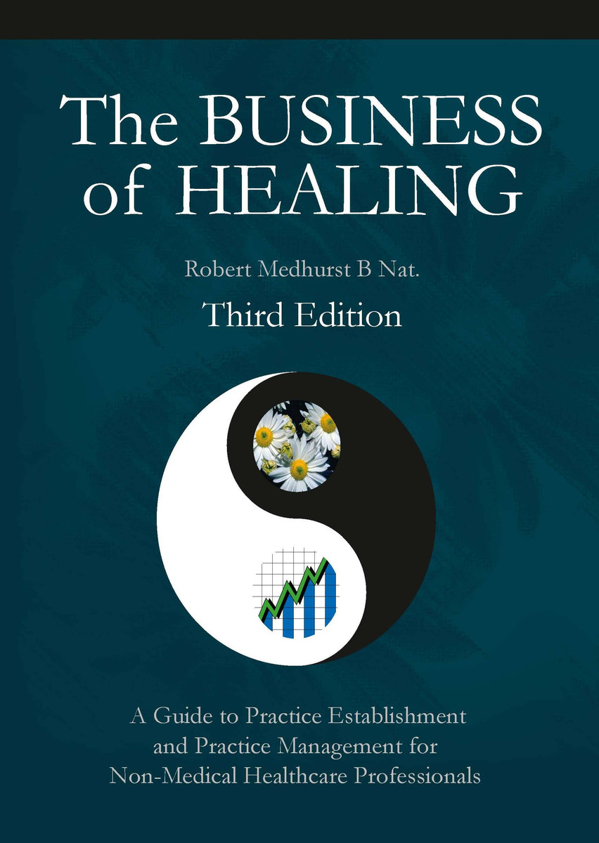 The Business of Healing: A Guide to Practice Estab (The Business of Healing: A Guide to Practice Establishment & Practice Management for Non-Medical Hea)