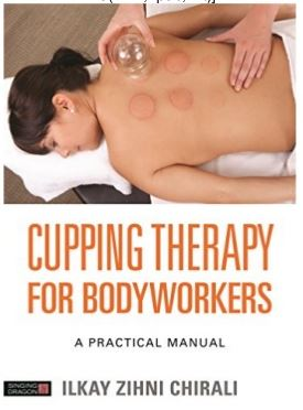 Cupping Therapy for Bodyworkers - A Practical Manu (Cupping Therapy for Bodyworkers - A Practical Manual)