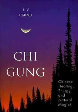 Chi Gung: Chinese Healing Energy & Natural Magick (Chi Gung: Chinese Healing Energy & Natural Magick)