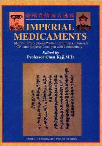 Imperial Medicaments: Medical Prescriptions Writte (Imperial Medicaments: Medical Prescriptions Written for Dowager Cixi & Emperor Guangxu)