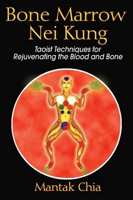 Bone Marrow Nei Kung: Taoist Techniques for Rejuve (Cover Image)