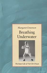Breathing Underwater: Inner Life of Tai Chi Chuan (View larger image)