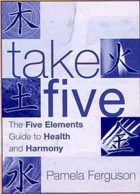 Take Five: The Five Elements Guide to Health & Har (View larger image)
