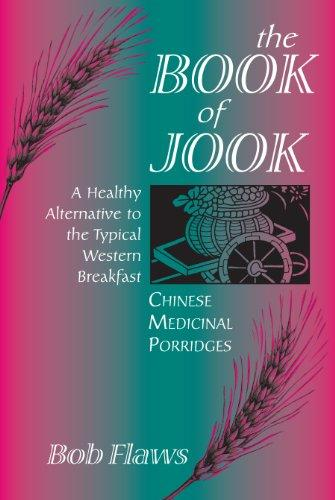 Book of Jook: Chinese Medical Porridges - A Health (Book of Jook: Chinese Medical Porridges - A Healthy Alternative to the Typical Western Breakfast)