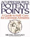 Acupressure''s Potent Points: A Guide to Self-Care  (View larger image)