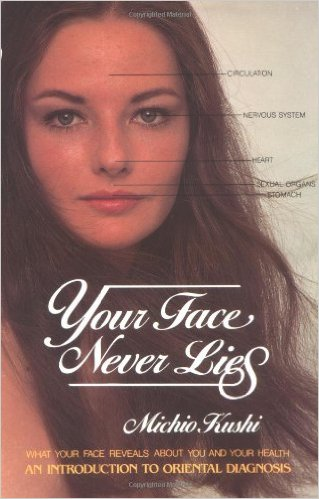 Your Face Never Lies: An Introduction to Oriental  (Your Face Never Lies: An Introduction to Oriental Diagnosis - What Your Face Reveals About You & You)